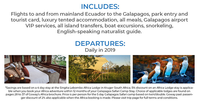 Book the Galapagos Safari Camp and save 5 percent on one of Goways perferred Southern and Eastern Africa Safari lodges. Please see site for details